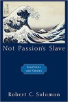 Not Passion's Slave - Emotions and Choice